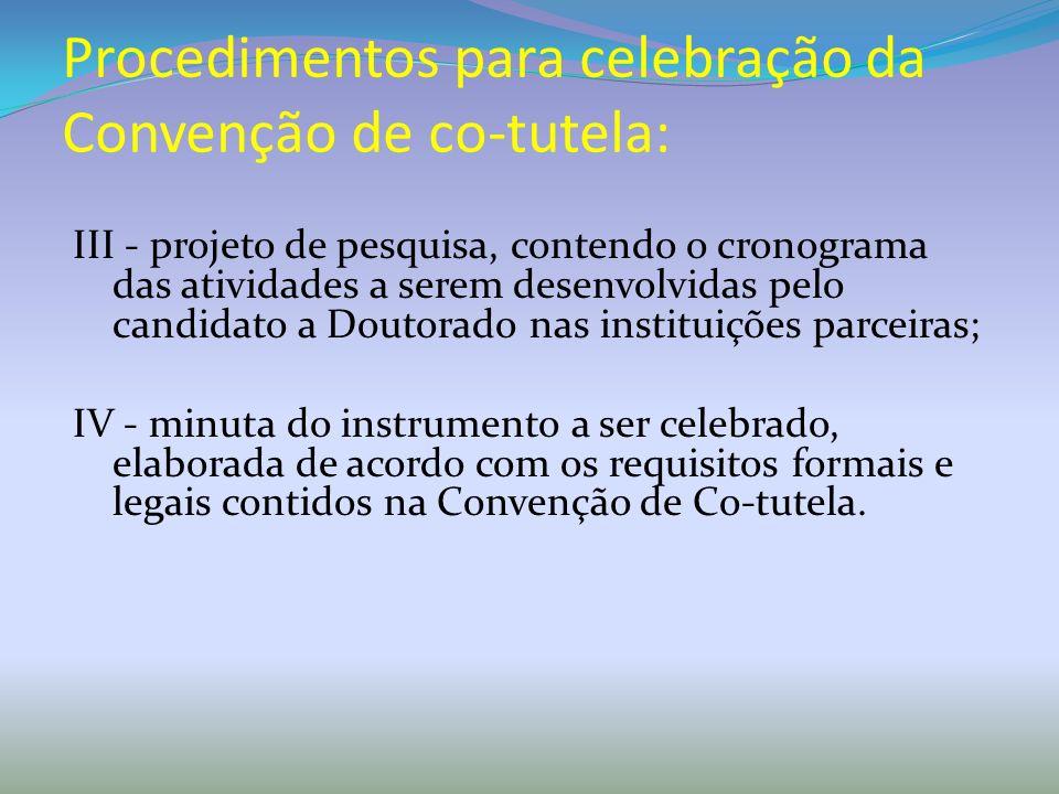 Procedimentos para celebração da Convenção de co-tutela: III - projeto de pesquisa, contendo o cronograma das atividades a serem desenvolvidas pelo ca