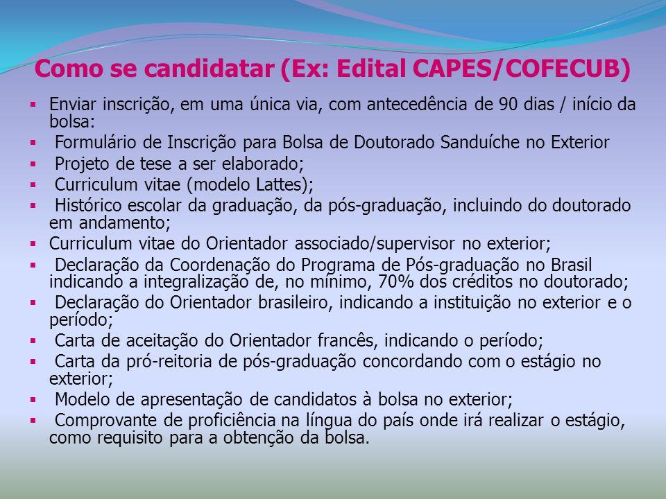 Como se candidatar (Ex: Edital CAPES/COFECUB) Enviar inscrição, em uma única via, com antecedência de 90 dias / início da bolsa: Formulário de Inscriç