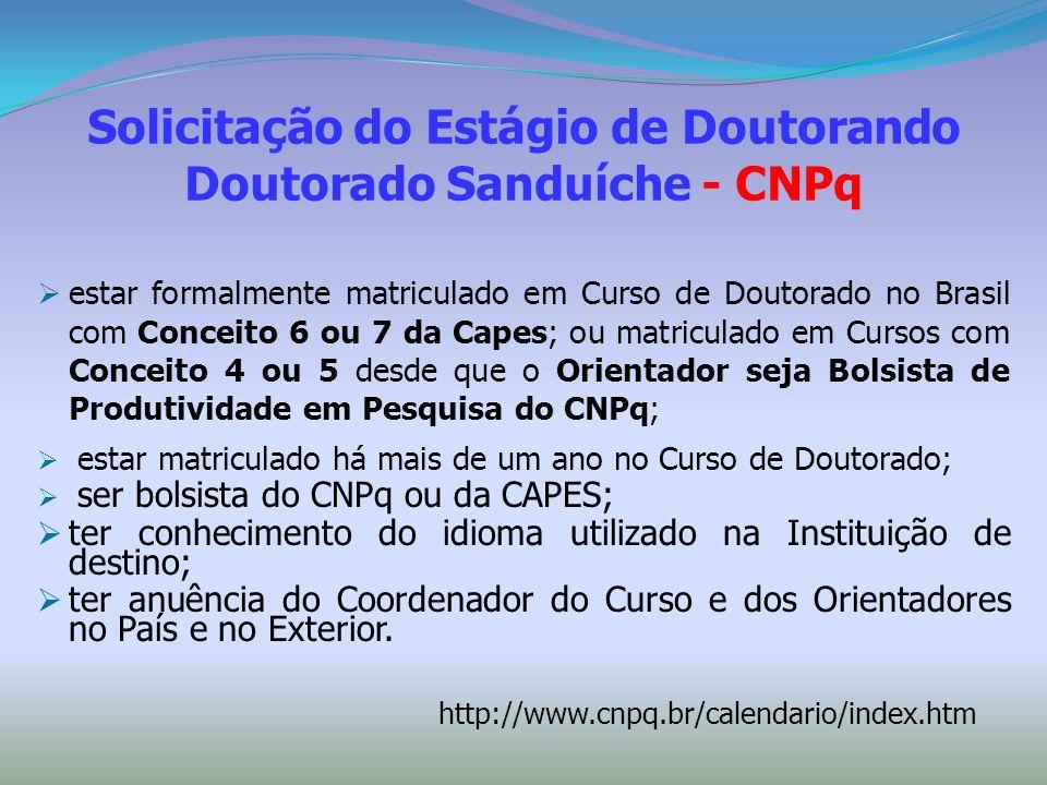 Solicitação do Estágio de Doutorando Doutorado Sanduíche - CNPq estar formalmente matriculado em Curso de Doutorado no Brasil com Conceito 6 ou 7 da C