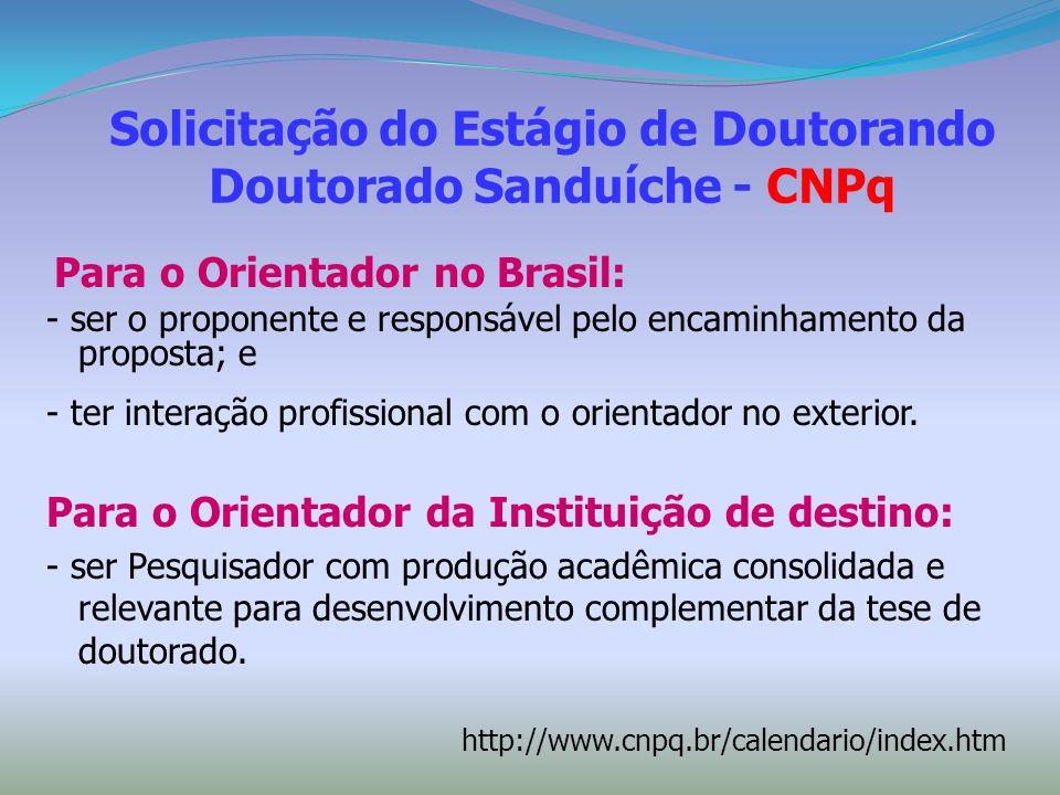Solicitação do Estágio de Doutorando Doutorado Sanduíche - CNPq Para o Orientador no Brasil: - ser o proponente e responsável pelo encaminhamento da p