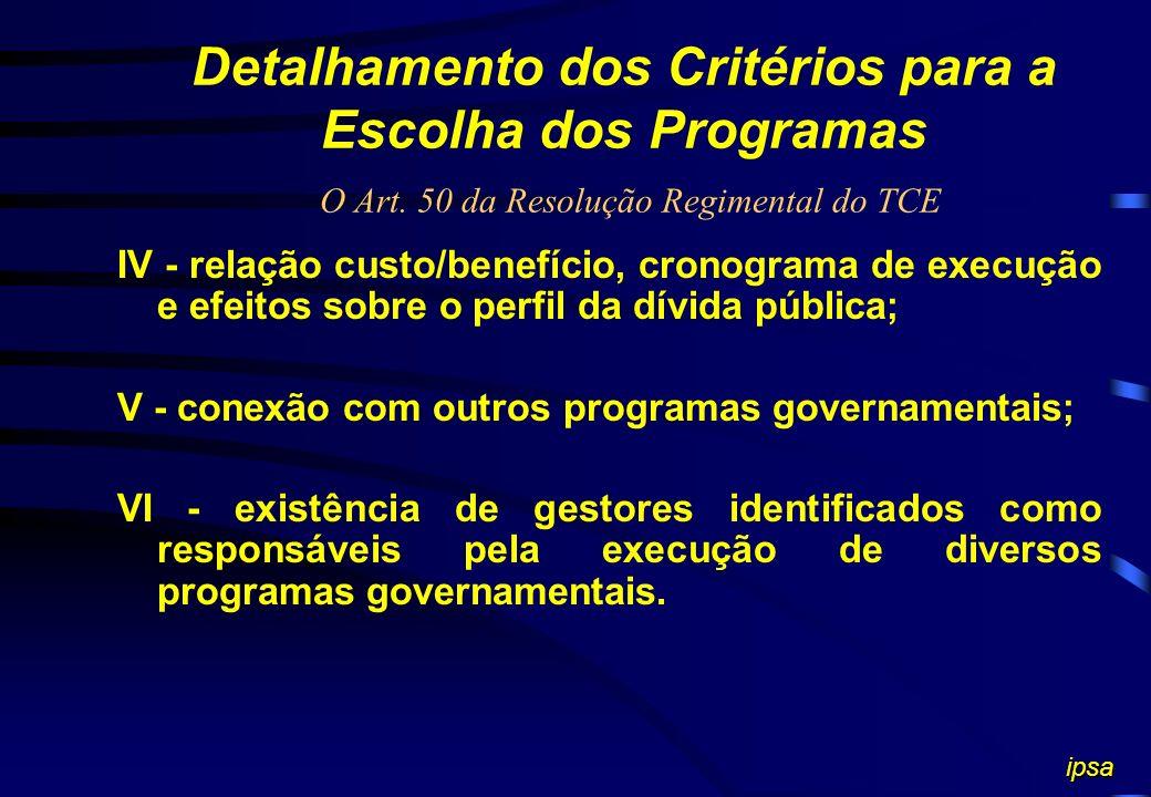 Detalhamento dos Critérios para a Escolha dos Programas O Art. 50 da Resolução Regimental do TCE I - volume de investimentos; II - repercussão sobre a