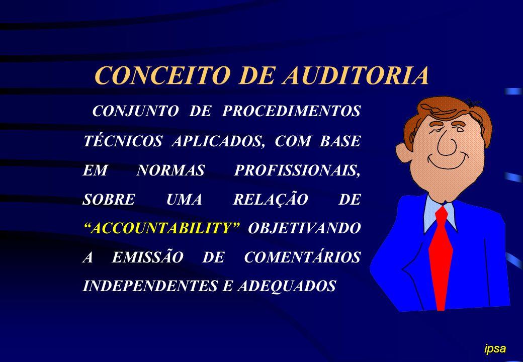 CONCEITO DE AUDITORIA CONJUNTO DE PROCEDIMENTOS TÉCNICOS APLICADOS, COM BASE EM NORMAS PROFISSIONAIS, SOBRE UMA RELAÇÃO DE ACCOUNTABILITY OBJETIVANDO A EMISSÃO DE COMENTÁRIOS INDEPENDENTES E ADEQUADOS ipsa