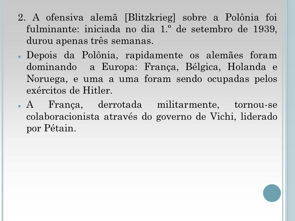 2. A ofensiva alemã [Blitzkrieg] sobre a Polônia foi fulminante: iniciada no dia 1.º de setembro de 1939, durou apenas três semanas. Depois da Polônia