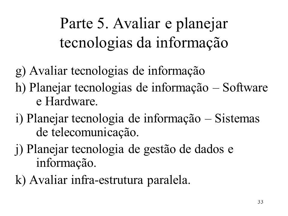 33 Parte 5. Avaliar e planejar tecnologias da informação g) Avaliar tecnologias de informação h) Planejar tecnologias de informação – Software e Hardw