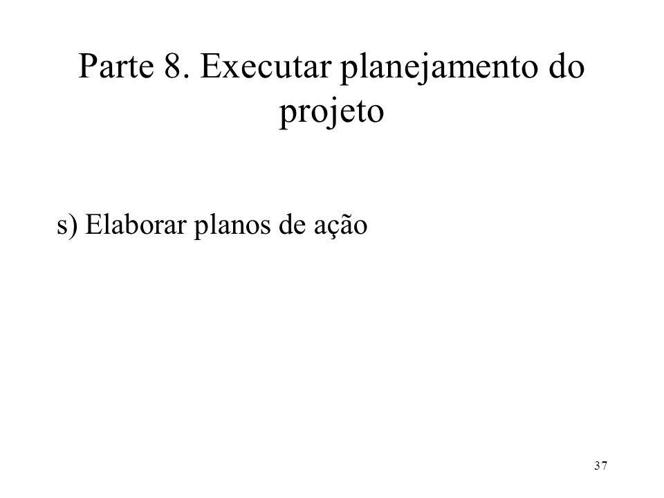 37 Parte 8. Executar planejamento do projeto s) Elaborar planos de ação