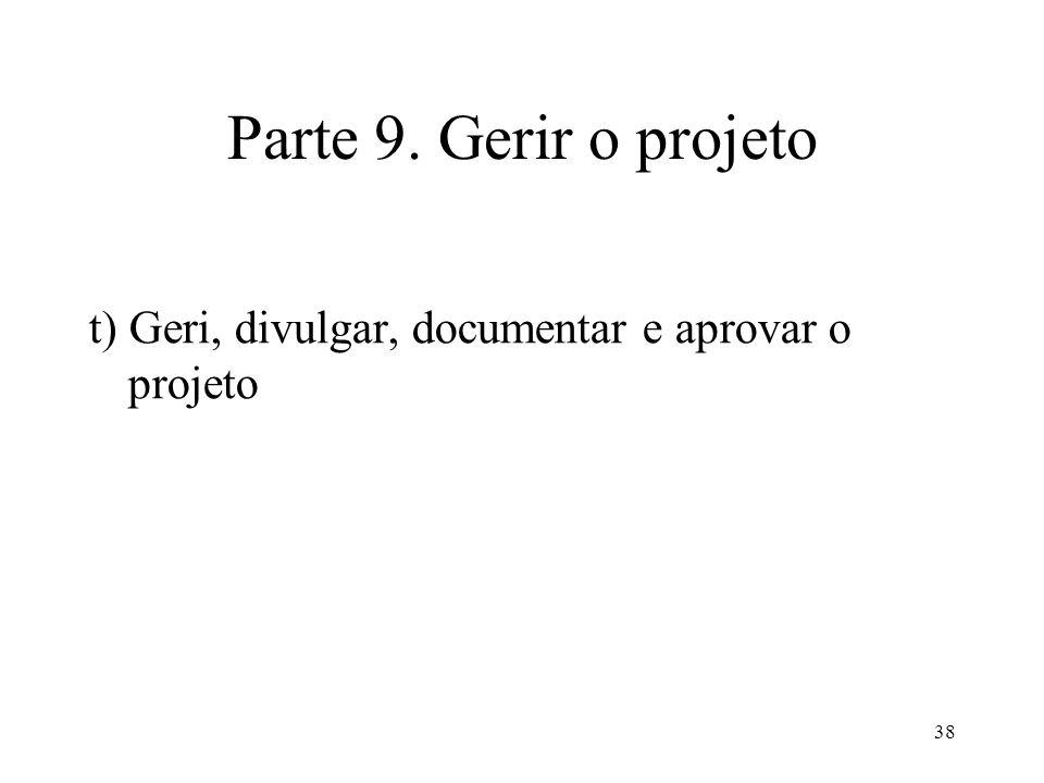 38 Parte 9. Gerir o projeto t) Geri, divulgar, documentar e aprovar o projeto