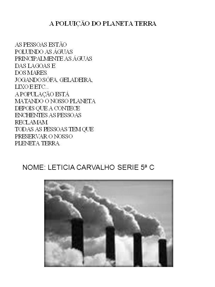 NOME: LETICIA CARVALHO SERIE 5ª C