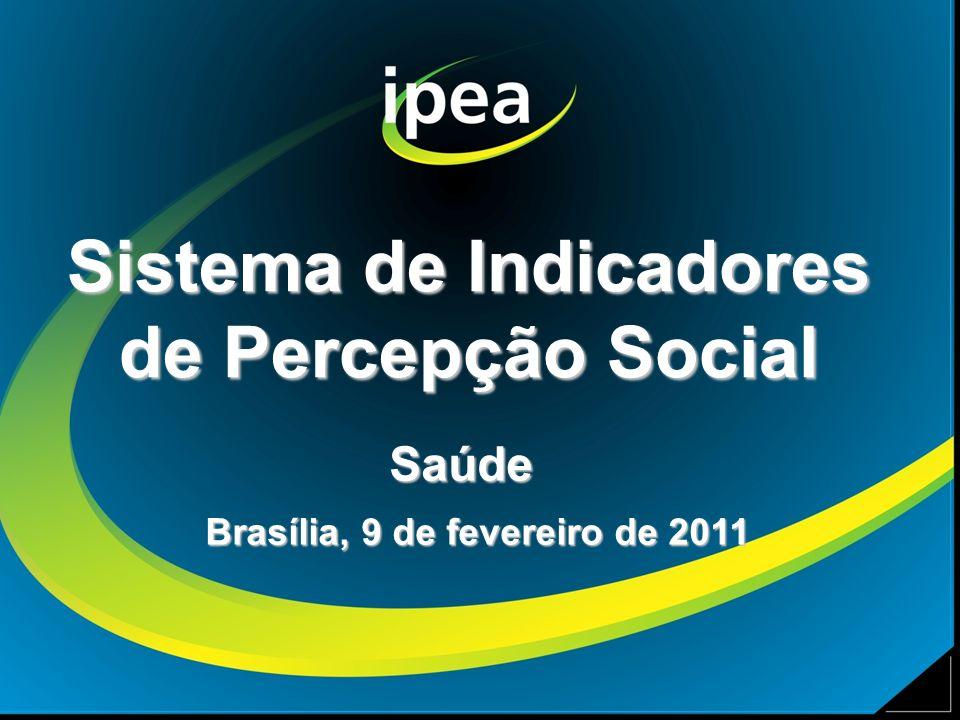 Sistema de Indicadores de Percepção Social Saúde Brasília, 9 de fevereiro de 2011