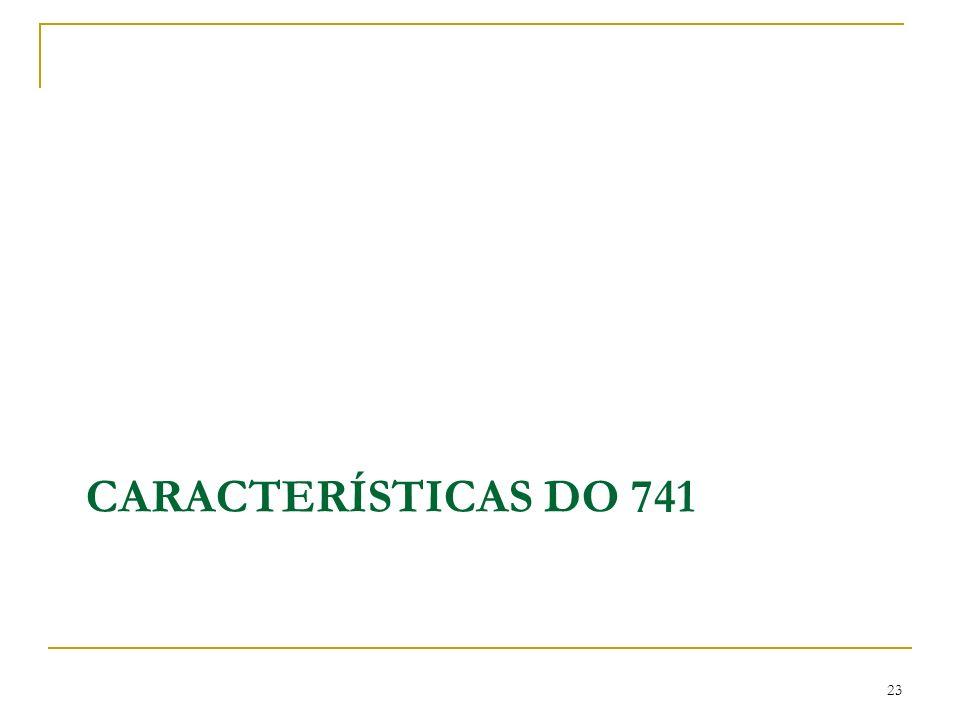 CARACTERÍSTICAS DO 741 23