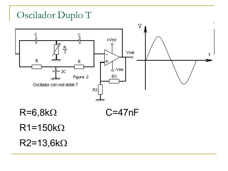 R=6,8k R1=150k R2=13,6k C=47nF Oscilador Duplo T