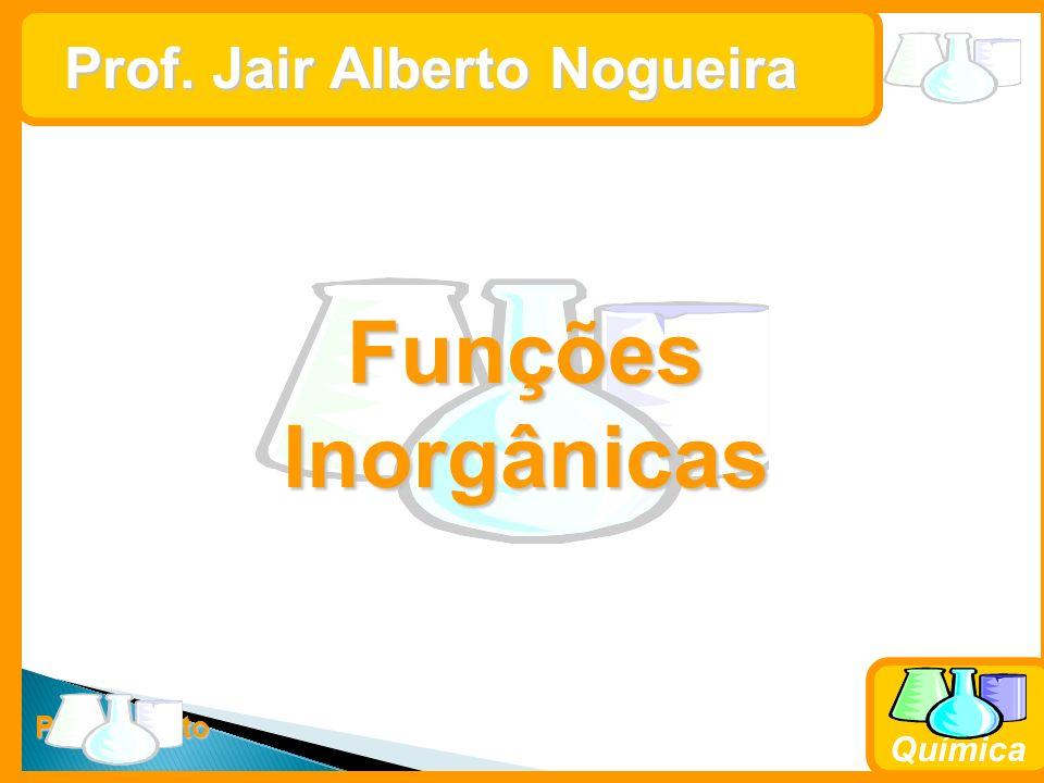 Prof. Busato Química Prof. Jair Alberto Nogueira Funções Inorgânicas