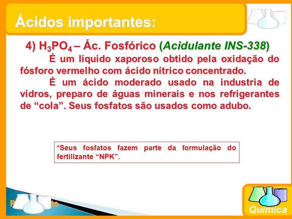 Prof. Busato Química 4) H 3 PO 4 – Ác. Fosfórico (Acidulante INS-338) É um líquido xaporoso obtido pela oxidação do fósforo vermelho com ácido nítrico