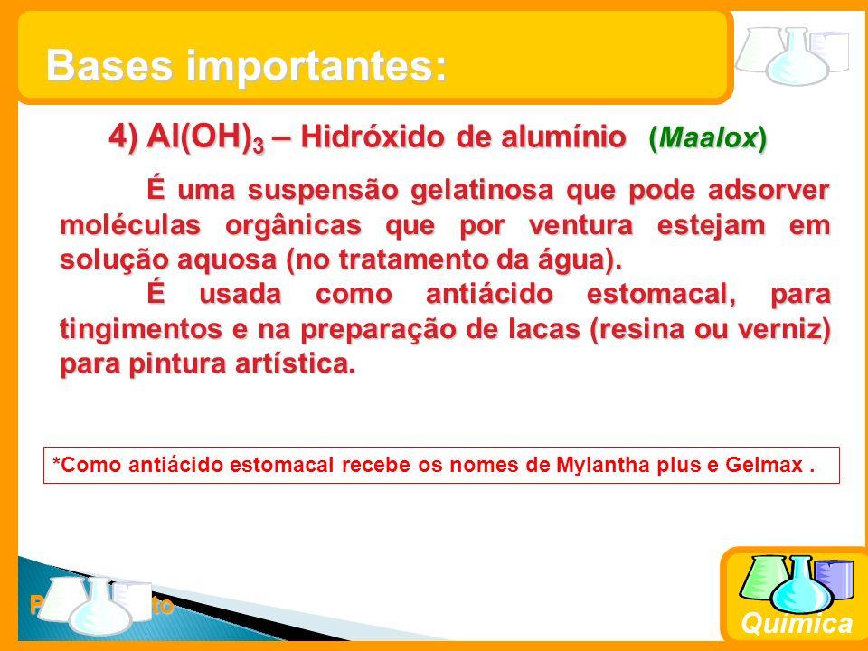 Prof. Busato Química 4) Al(OH) 3 – Hidróxido de alumínio (Maalox) É uma suspensão gelatinosa que pode adsorver moléculas orgânicas que por ventura est