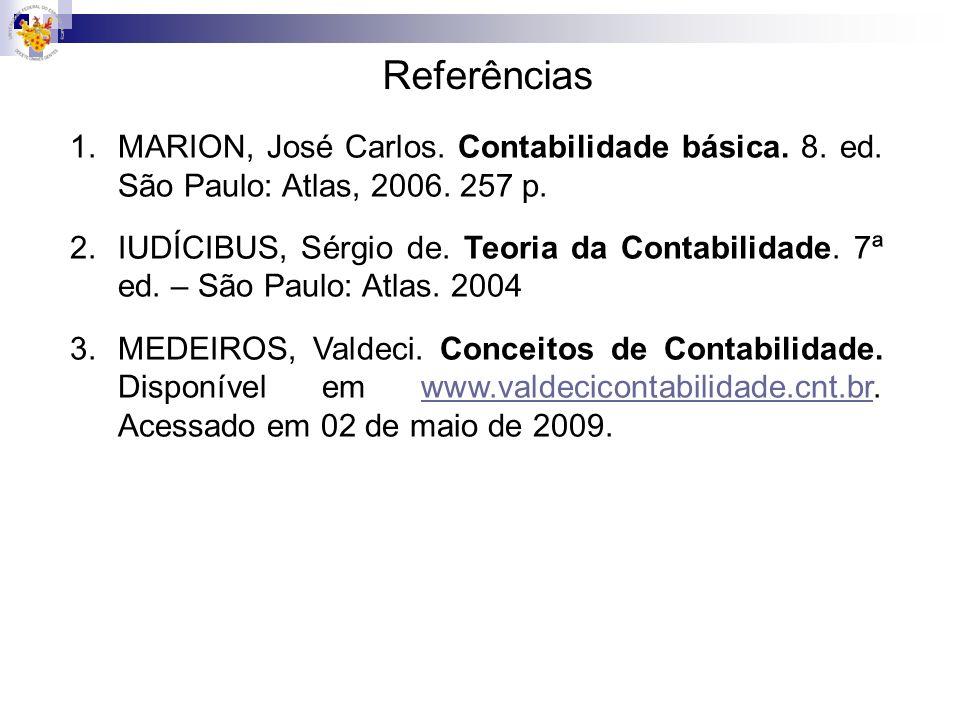 Referências 1.MARION, José Carlos. Contabilidade básica. 8. ed. São Paulo: Atlas, 2006. 257 p. 2.IUDÍCIBUS, Sérgio de. Teoria da Contabilidade. 7ª ed.