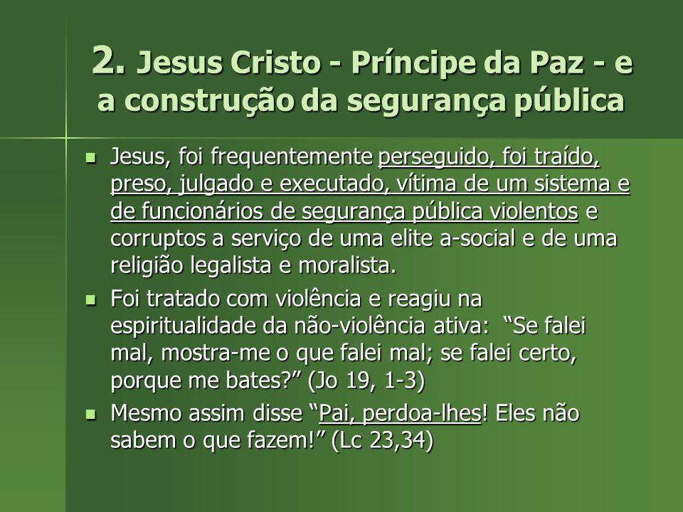 2. Jesus Cristo - Príncipe da Paz - e a construção da segurança pública Jesus, foi frequentemente perseguido, foi traído, preso, julgado e executado,