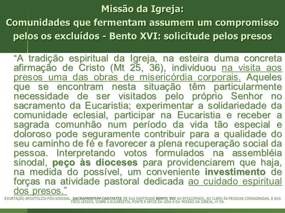 Missão da Igreja: Comunidades que fermentam assumem um compromisso pelos os excluídos - Bento XVI: solicitude pelos presos A tradição espiritual da Ig