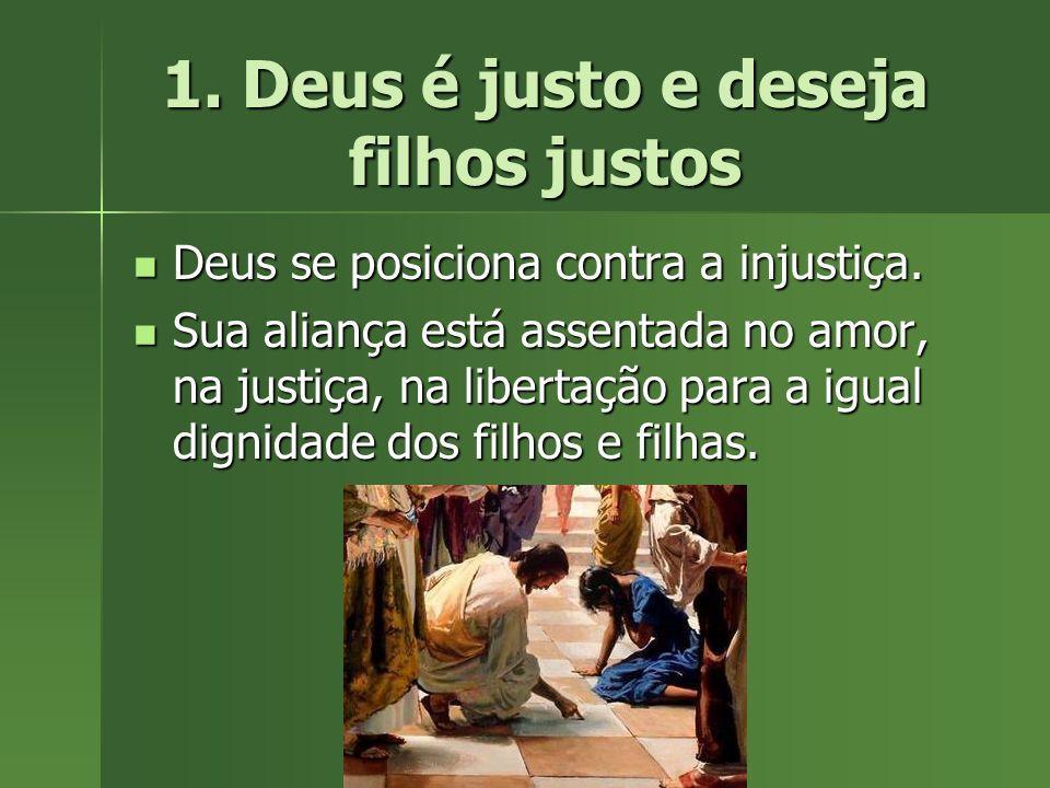 1. Deus é justo e deseja filhos justos Deus se posiciona contra a injustiça. Deus se posiciona contra a injustiça. Sua aliança está assentada no amor,