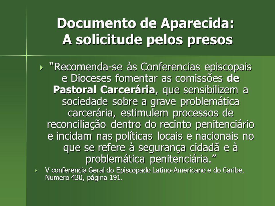 Documento de Aparecida: A solicitude pelos presos Recomenda-se às Conferencias episcopais e Dioceses fomentar as comissões de Pastoral Carcerária, que