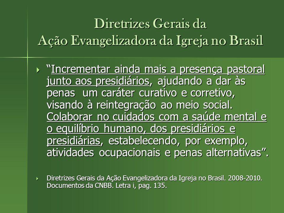 Diretrizes Gerais da Ação Evangelizadora da Igreja no Brasil Incrementar ainda mais a presença pastoral junto aos presidiários, ajudando a dar às pena