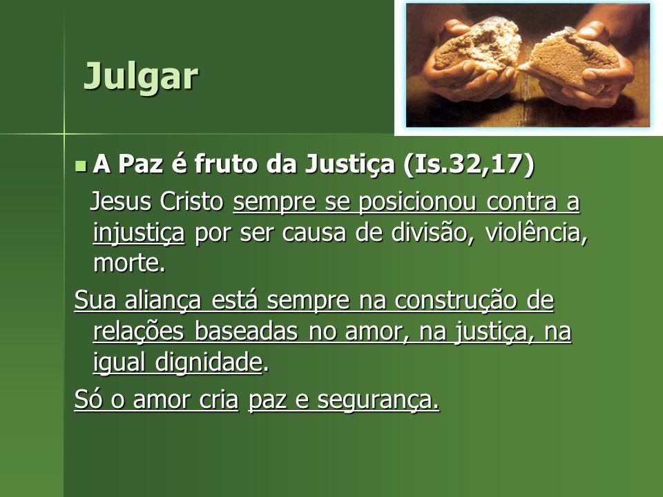 A Paz é fruto da Justiça (Is.32,17) A Paz é fruto da Justiça (Is.32,17) Jesus Cristo sempre se posicionou contra a injustiça por ser causa de divisão,
