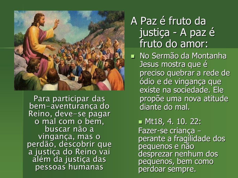 A Paz é fruto da justiça - A paz é fruto do amor: No Sermão da Montanha Jesus mostra que é preciso quebrar a rede de ódio e de vingança que existe na