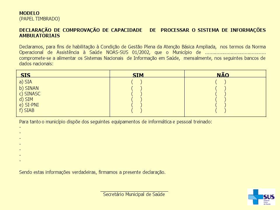 MODELO (PAPEL TIMBRADO) DECLARAÇÃO DE COMPROVAÇÃO DE CAPACIDADE DE PROCESSAR O SISTEMA DE INFORMAÇÕES AMBULATORIAIS Declaramos, para fins de habilitaç