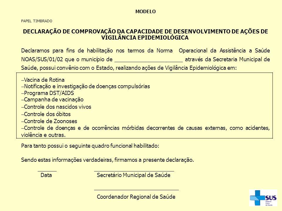 MODELO PAPEL TIMBRADO DECLARAÇÃO DE COMPROVAÇÃO DA CAPACIDADE DE DESENVOLVIMENTO DE AÇÕES DE VIGILÂNCIA EPIDEMIOLÓGICA Declaramos para fins de habilit