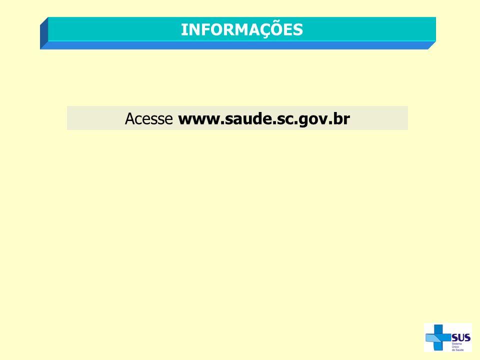 INFORMAÇÕES Acesse www.saude.sc.gov.br