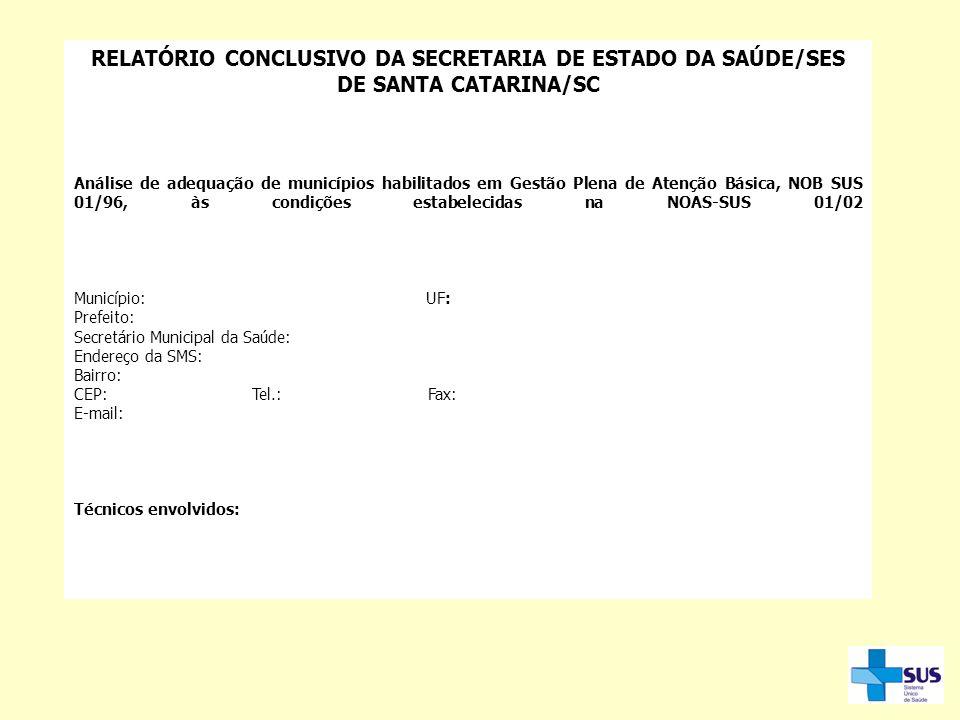 RELATÓRIO CONCLUSIVO DA SECRETARIA DE ESTADO DA SAÚDE/SES DE SANTA CATARINA/SC Análise de adequação de municípios habilitados em Gestão Plena de Atenç