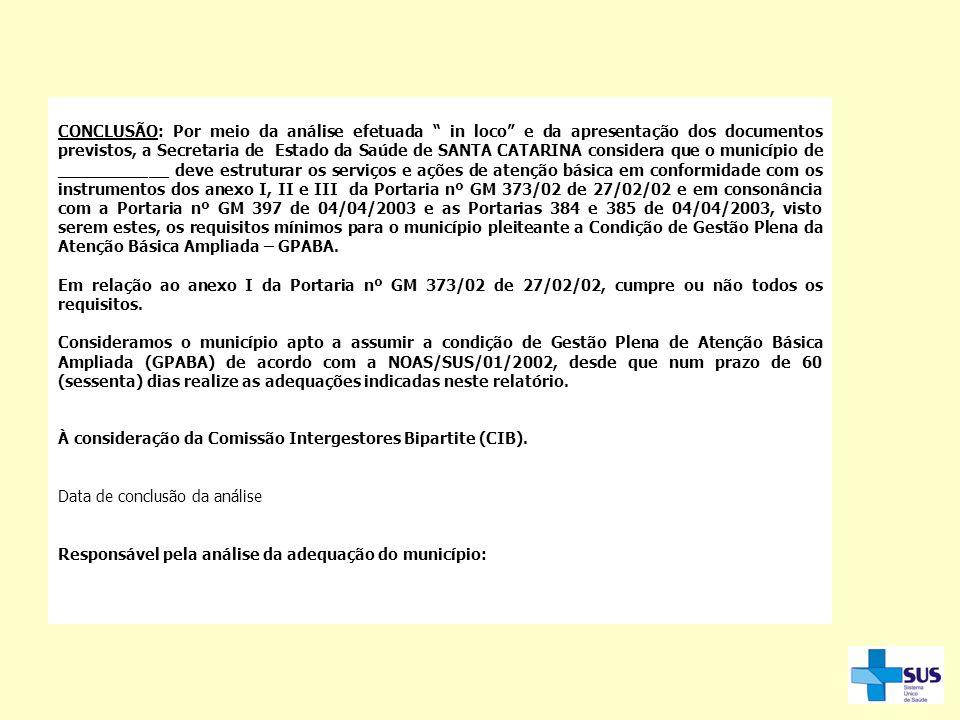 CONCLUSÃO: Por meio da análise efetuada in loco e da apresentação dos documentos previstos, a Secretaria de Estado da Saúde de SANTA CATARINA consider