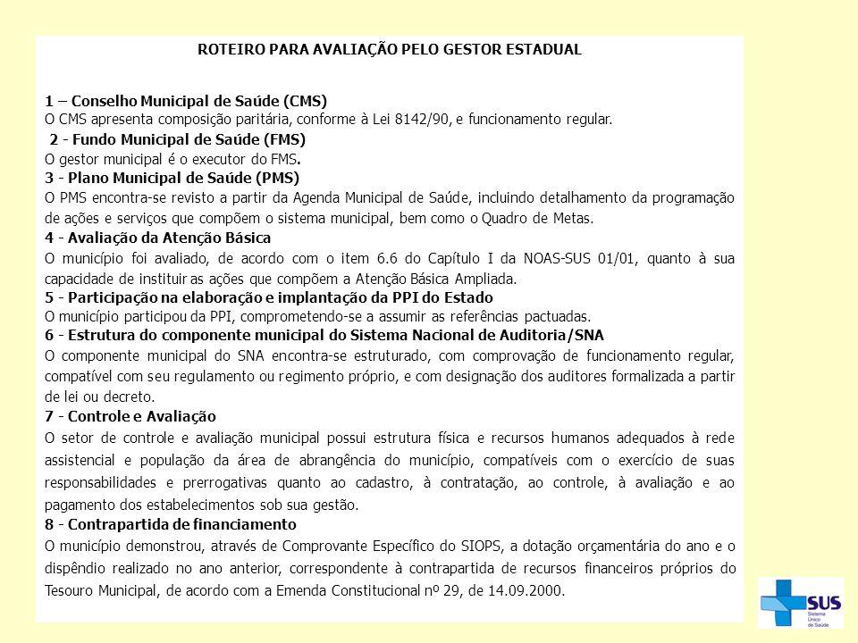 ROTEIRO PARA AVALIAÇÃO PELO GESTOR ESTADUAL 1 – Conselho Municipal de Saúde (CMS) O CMS apresenta composição paritária, conforme à Lei 8142/90, e func