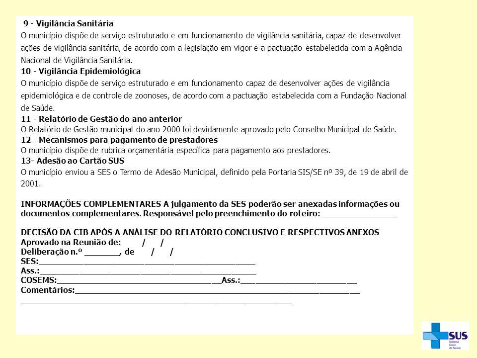 9 - Vigilância Sanitária O município dispõe de serviço estruturado e em funcionamento de vigilância sanitária, capaz de desenvolver ações de vigilânci