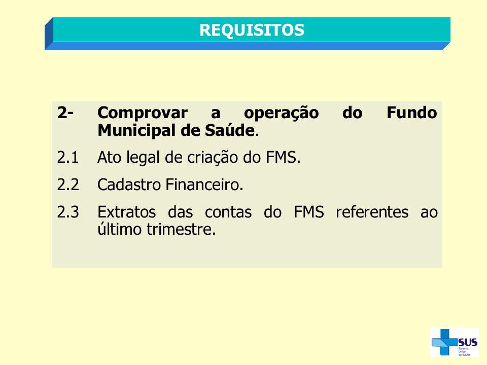 2-Comprovar a operação do Fundo Municipal de Saúde. 2.1Ato legal de criação do FMS. 2.2Cadastro Financeiro. 2.3Extratos das contas do FMS referentes a