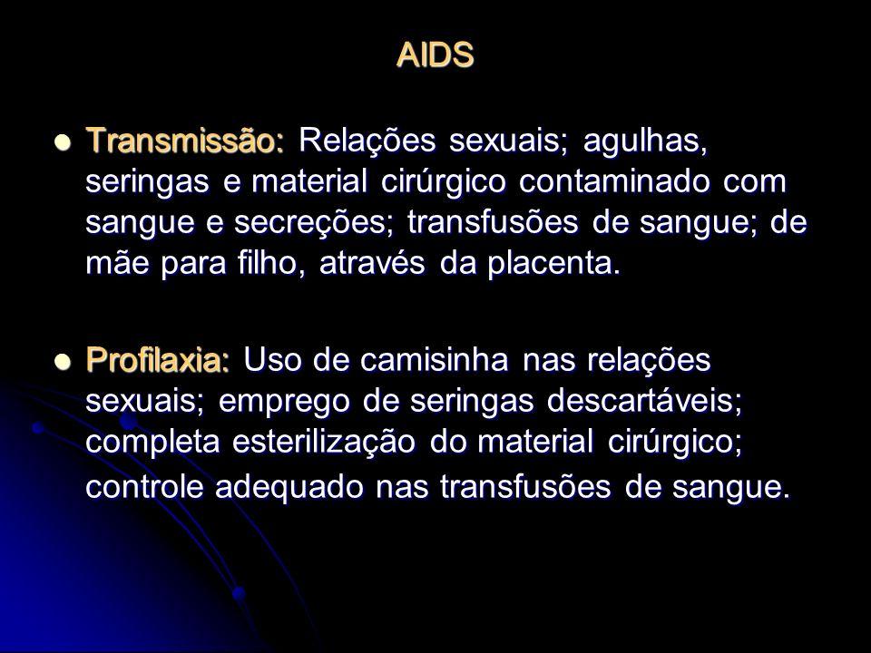 AIDS Transmissão: Relações sexuais; agulhas, seringas e material cirúrgico contaminado com sangue e secreções; transfusões de sangue; de mãe para filh