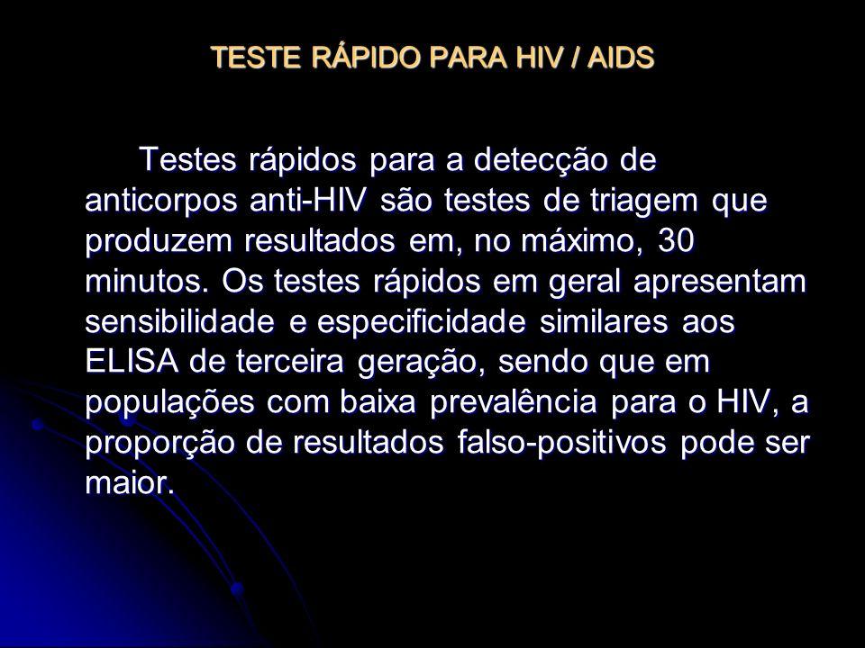 TESTE RÁPIDO PARA HIV / AIDS Testes rápidos para a detecção de anticorpos anti-HIV são testes de triagem que produzem resultados em, no máximo, 30 min