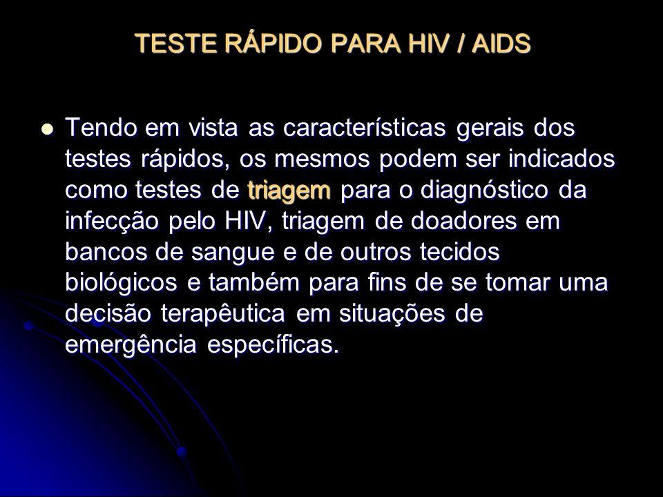 TESTE RÁPIDO PARA HIV / AIDS Tendo em vista as características gerais dos testes rápidos, os mesmos podem ser indicados como testes de triagem para o