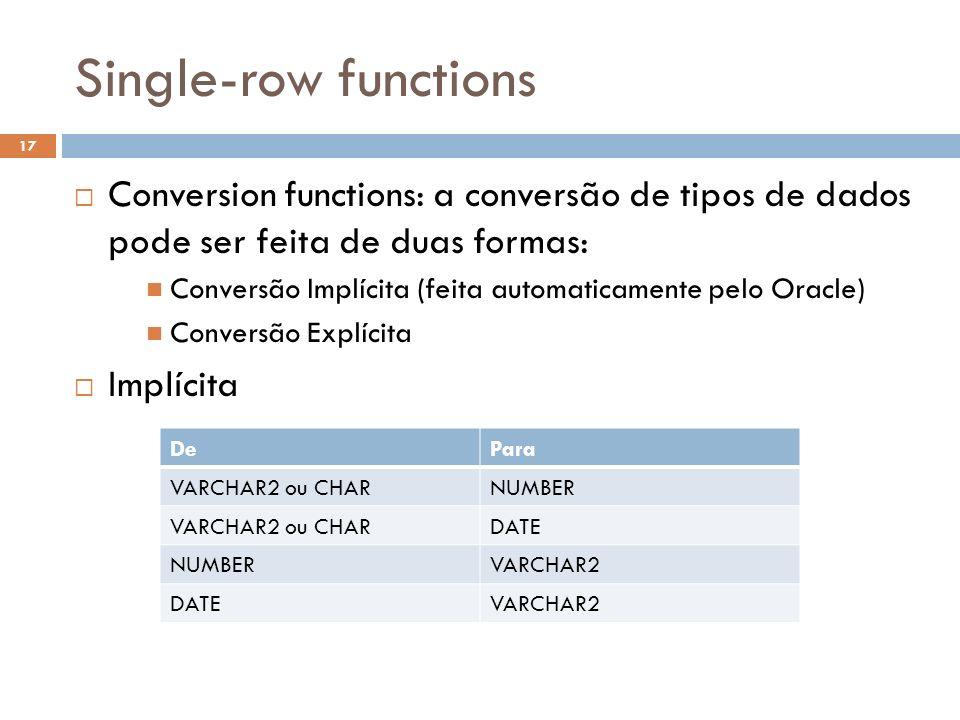 Single-row functions Conversion functions: a conversão de tipos de dados pode ser feita de duas formas: Conversão Implícita (feita automaticamente pel
