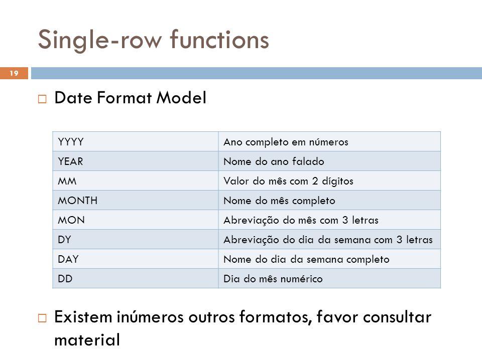 Single-row functions Date Format Model Existem inúmeros outros formatos, favor consultar material YYYYAno completo em números YEARNome do ano falado M