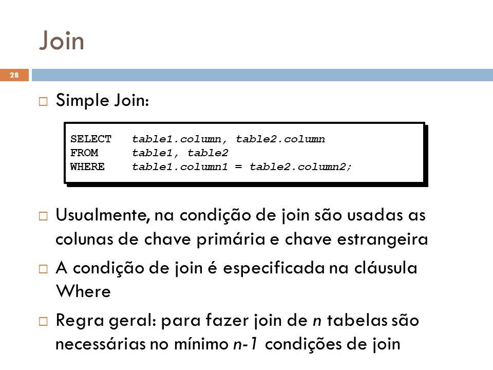 Join Simple Join: Usualmente, na condição de join são usadas as colunas de chave primária e chave estrangeira A condição de join é especificada na clá