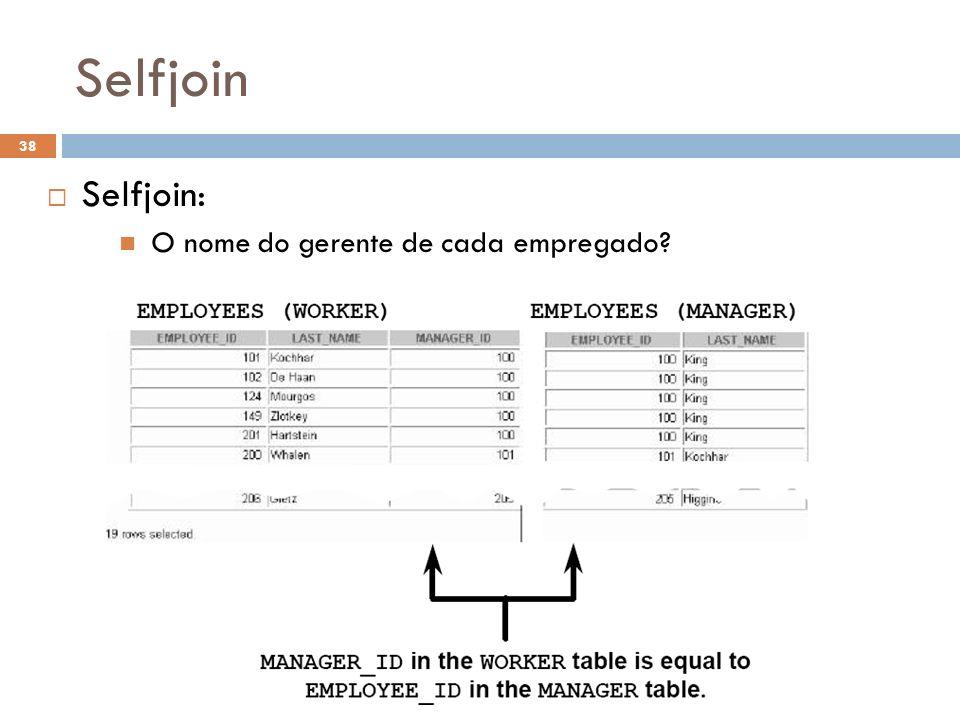 Selfjoin Selfjoin: O nome do gerente de cada empregado? 38