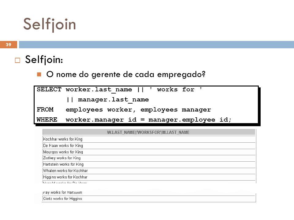 Selfjoin Selfjoin: O nome do gerente de cada empregado? 39