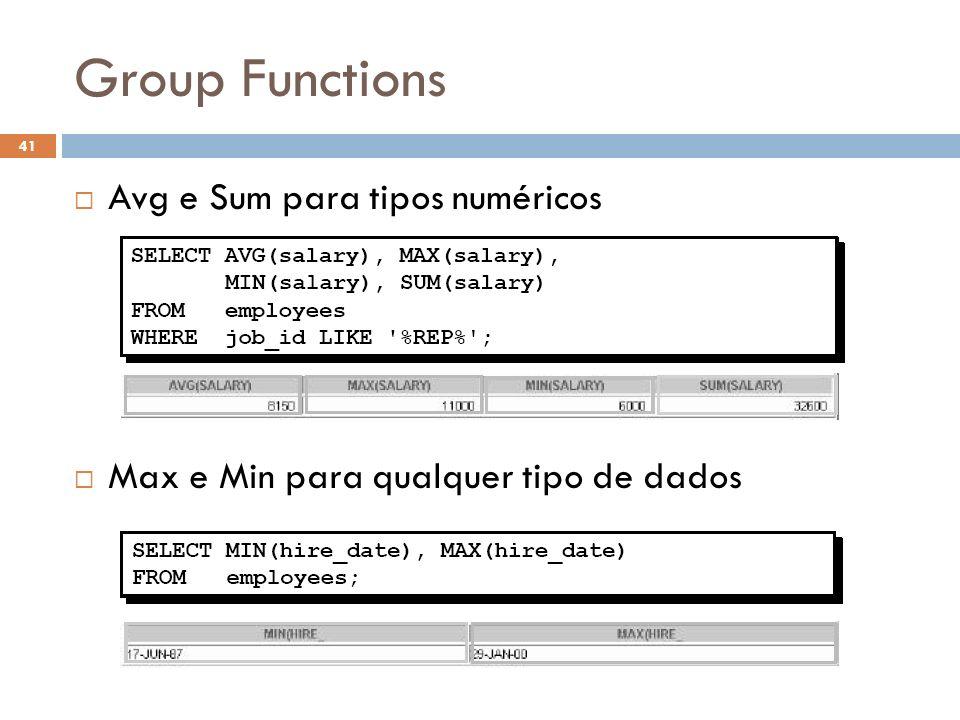 Group Functions Avg e Sum para tipos numéricos Max e Min para qualquer tipo de dados 41
