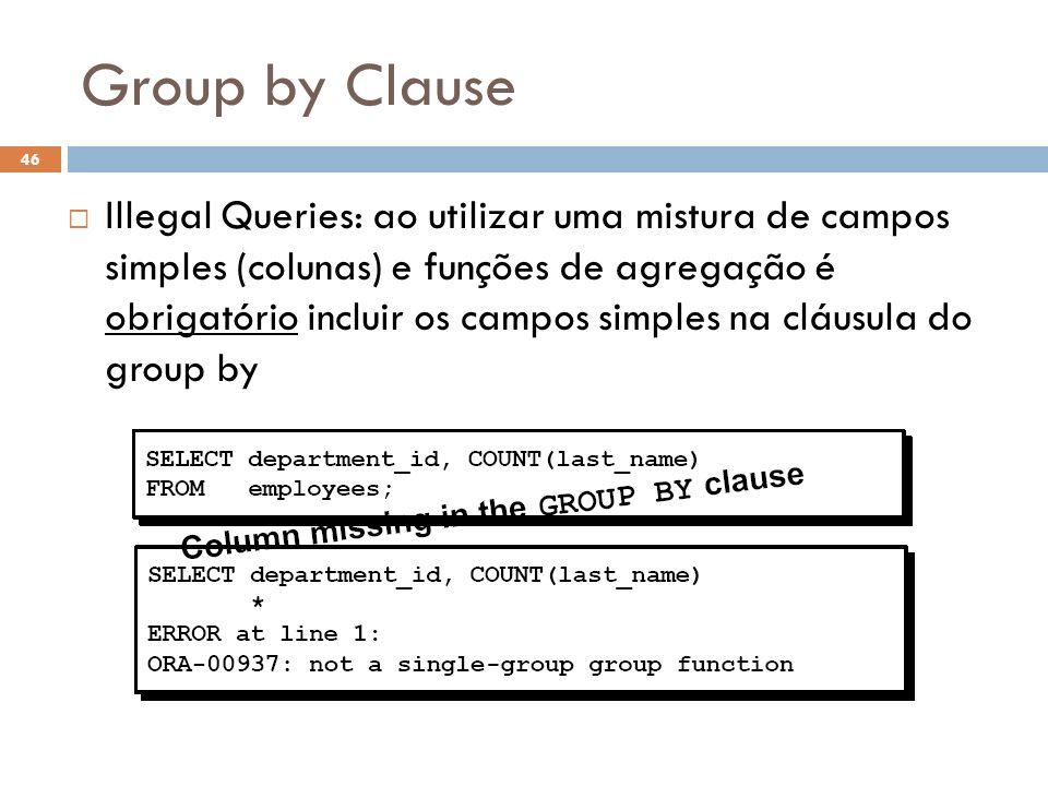 Group by Clause Illegal Queries: ao utilizar uma mistura de campos simples (colunas) e funções de agregação é obrigatório incluir os campos simples na