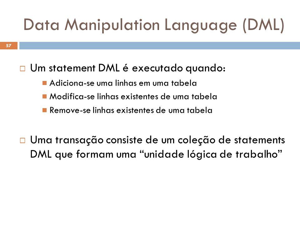 Data Manipulation Language (DML) Um statement DML é executado quando: Adiciona-se uma linhas em uma tabela Modifica-se linhas existentes de uma tabela