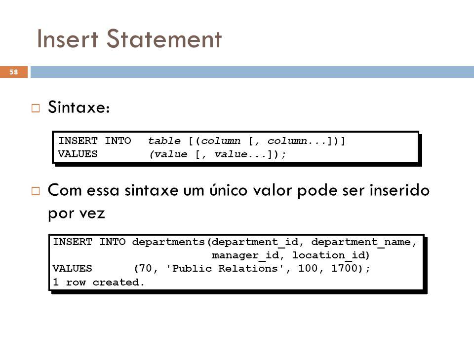 Insert Statement Sintaxe: Com essa sintaxe um único valor pode ser inserido por vez 58