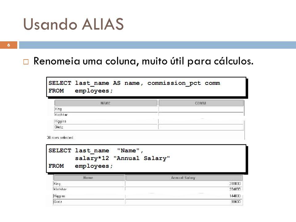 Where Clause A cláusula WHERE pode comparar valores em colunas, valores literais, expressões aritméticas ou funções.