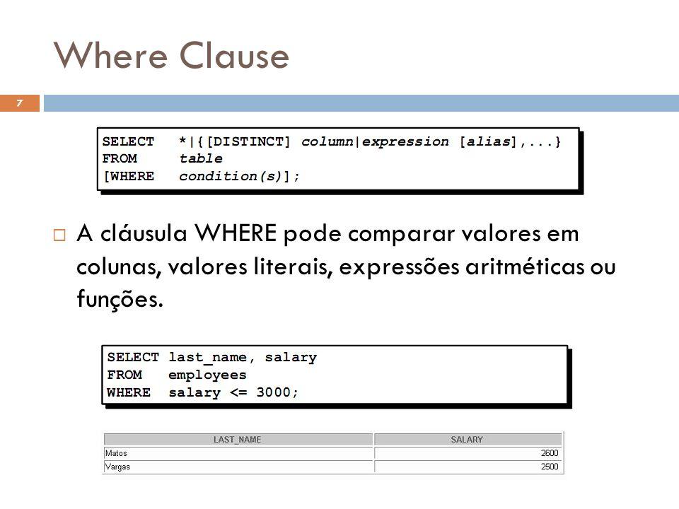 Where Clause A cláusula WHERE pode comparar valores em colunas, valores literais, expressões aritméticas ou funções. 7
