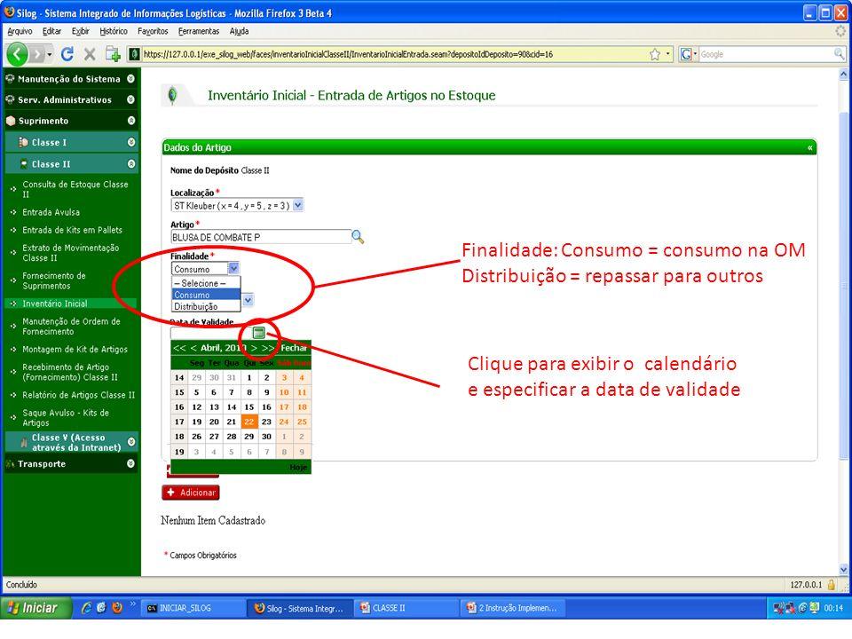 Finalidade: Consumo = consumo na OM Distribuição = repassar para outros Clique para exibir o calendário e especificar a data de validade