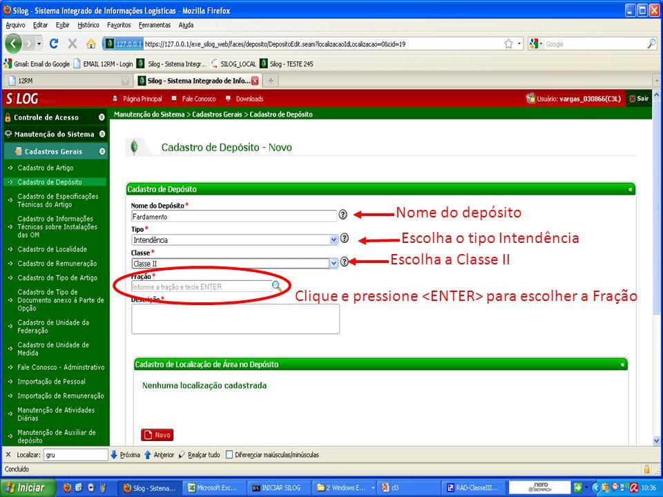 Clique e pressione para escolher a Fração Escolha a Classe II Escolha o tipo Intendência Nome do depósito