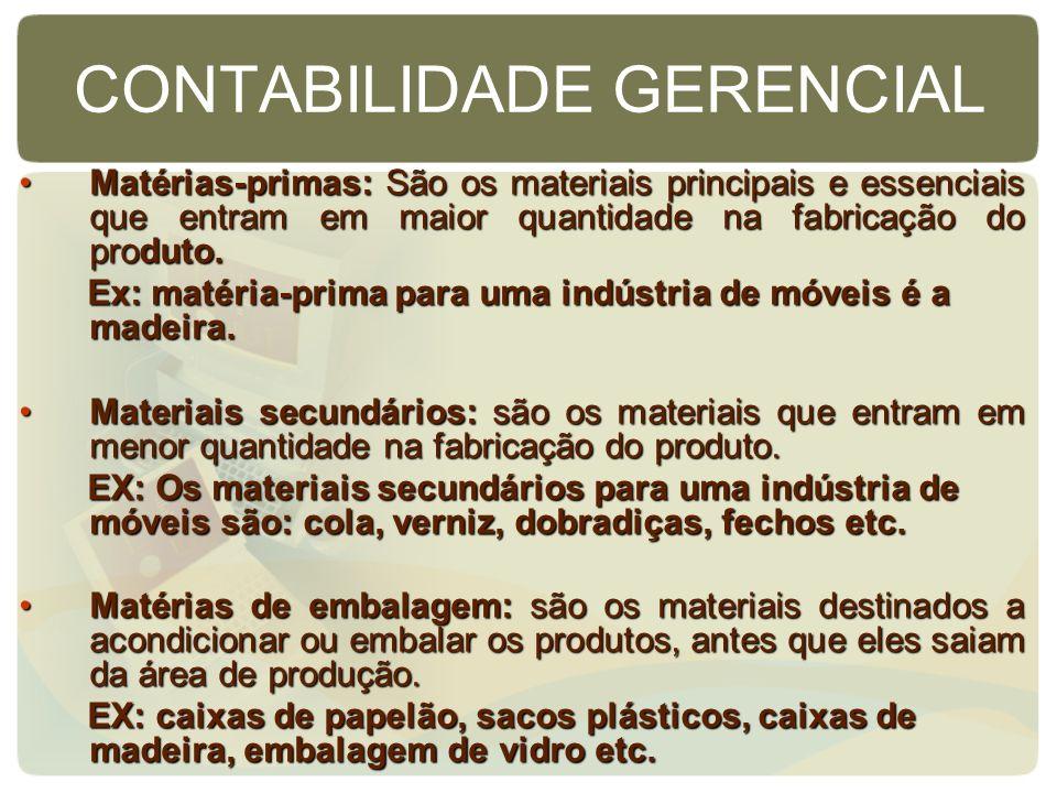 CONTABILIDADE GERENCIAL Matérias-primas: São os materiais principais e essenciais que entram em maior quantidade na fabricação do produto.Matérias-pri